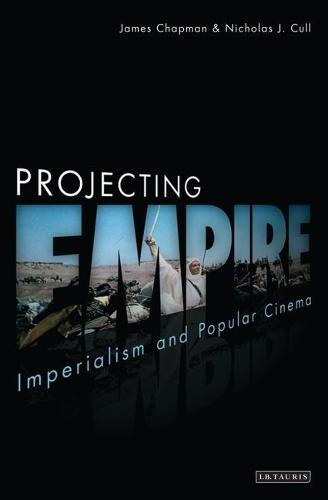 Projecting Empire: Imperialism and Popular Cinema (Paperback)