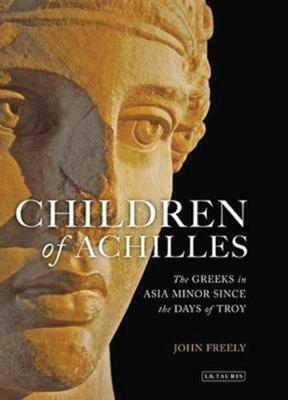 Children of Achilles: The Greeks in Asia Minor Since the Days of Troy (Hardback)
