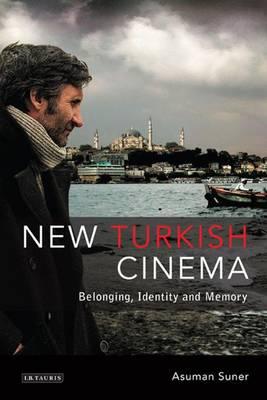 New Turkish Cinema: Belonging, Identity and Memory - Tauris World Cinema Series (Paperback)