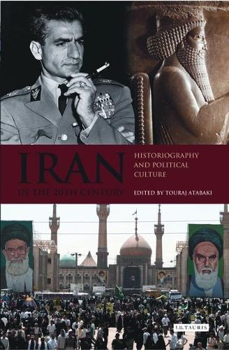 Iran in the 20th Century: Historiography and Political Culture (Hardback)