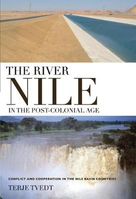 The River Nile in the Post-colonial Age: Conflict and Cooperation Among the Nile Basin Countries (Hardback)