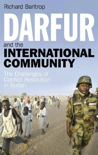 Darfur and the International Community: The Challenges of Conflict Resolution in Sudan - Library of International Relations v. 41 (Hardback)