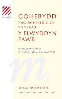 Monograff: 2. Gohebydd yng Ngheredigion yn ystod y Flwyddyn Fawr - Hanes John Griffith (Y Gohebydd) ac Etholiad 1868 (Hardback)