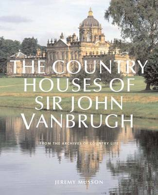 "The Country Houses of John Vanbrugh: From the Archives of ""Country Life"" (Hardback)"