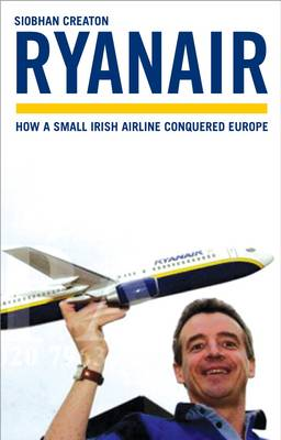 Ryanair: How a Small Irish Airline Conquered Europe (Paperback)