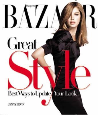 """""""Harper's Bazaar"""" Great Style: The Best Ways to Update Your Look (Hardback)"""