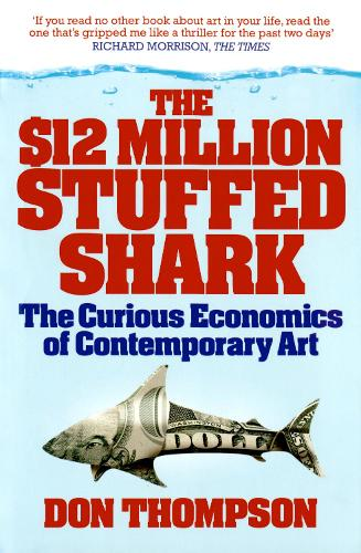 The $12 Million Stuffed Shark: The Curious Economics of Contemporary Art (Paperback)
