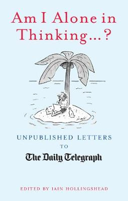Am I Alone in Thinking... ?: Unpublished Letters to the Editor (Hardback)