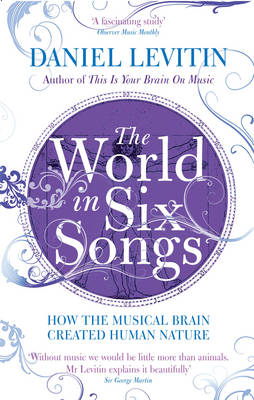 The World in Six Songs: How the Musical Brain Created Human Nature (Paperback)