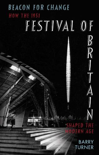 Beacon for Change: How the 1951 Festival of Britain Shaped the Modern Age (Hardback)
