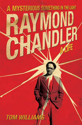 Raymond Chandler: A Mysterious Something in the Light: a Life (Hardback)