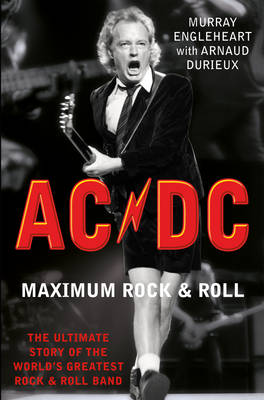 """""""AC/DC"""" Maximum Rock and Roll: The Ultimate Story of the World's Greatest Rock and Roll Band (Paperback)"""