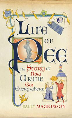 Life of Pee: The Story of How Urine Got Everywhere (Hardback)