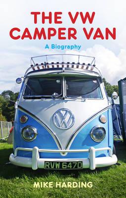 The VW Camper Van: A Biography (Hardback)