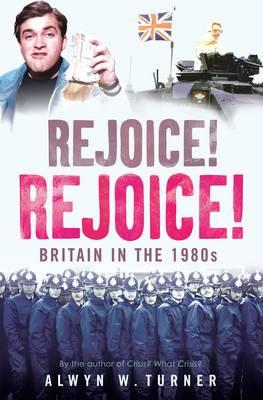 Rejoice! Rejoice!: Britain in the 1980s (Paperback)