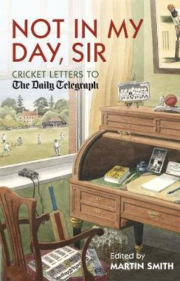 Not in my Day, Sir: Cricket Letters to The Daily Telegraph (Hardback)