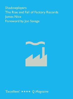 Shadowplayers: The Rise and Fall of Factory Records (Paperback)