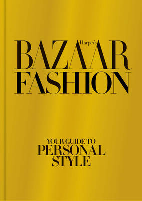 Harper's Bazaar Fashion: Your Guide to Personal Style (Hardback)