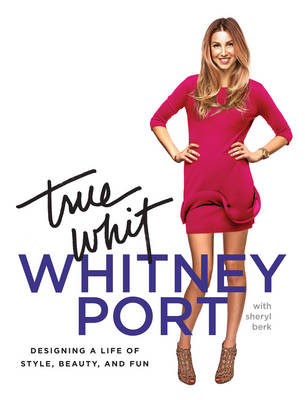 True Whit: Designing a Life of Style, Beauty and Fun (Hardback)
