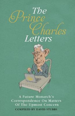 The Prince Charles Letters: A Future MonarchaEURO (TM)s Correspondence On Matters Of The Utmost Concern (Hardback)
