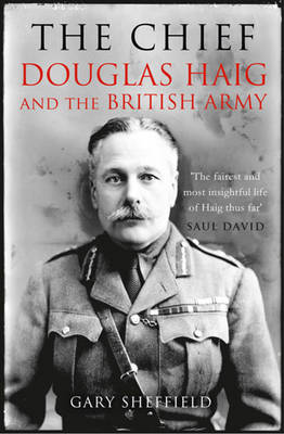 The Chief: Douglas Haig and the British Army (Hardback)