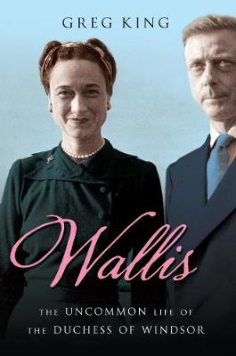 Wallis: The Uncommon Life of the Duchess of Windsor (Paperback)
