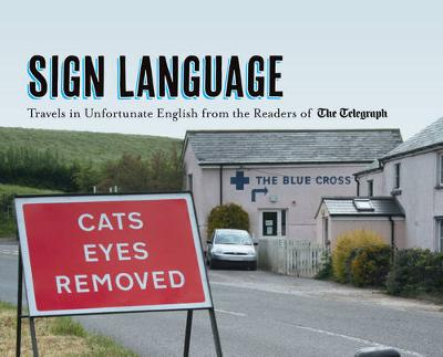 Sign Language: Travels in Unfortunate English from the Readers of The Daily Telegraph - Telegraph Books (Hardback)