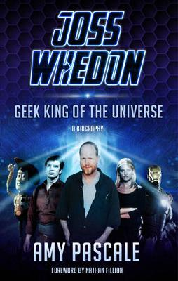 Joss Whedon: Geek King of the Universe: A Biography (Hardback)