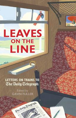 Leaves on the Line: Letters on Trains to the Daily Telegraph - Telegraph Books (Hardback)