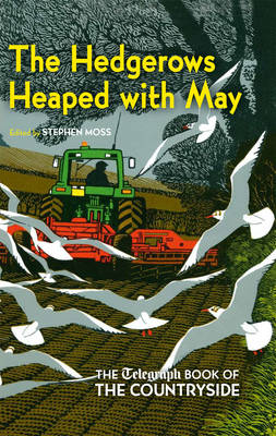 The Hedgerows Heaped with May: The Telegraph Book of the Countryside (Hardback)