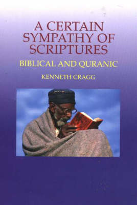 Certain Sympathy of Scriptures: Biblical and Quranic (Paperback)
