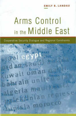 Arms Control in the Middle East: Cooperative Security Dialogue, and Regional Constraints (Hardback)