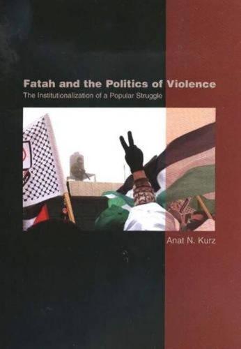 Fatah and the Politics of Violence: The Institutionalization of a Popular Struggle (Hardback)