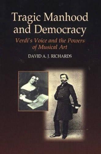 Tragic Manhood and Democracy: Verdi's Voice and the Powers of Musical Art (Hardback)