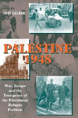 Palestine 1948: War, Escape and the Emergence of the Palestinian Refugee Problem (Paperback)