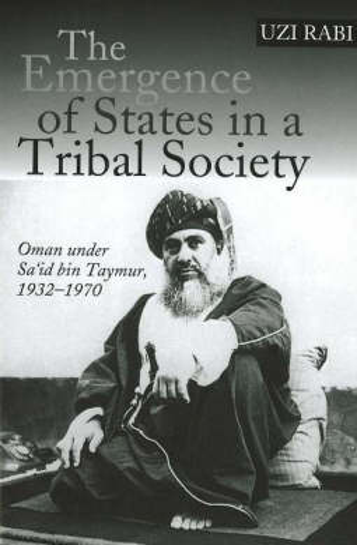 Emergence of States in a Tribal Society: Oman Under Sa'id Bin Taymur, 1932-1970 (Hardback)
