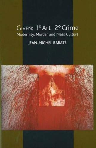 Given -- 1- Art 2- Crime: Modernity, Murder and Mass Culture (Hardback)