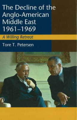 Decline of the Anglo-American Middle East, 1961-1969: A Willing Retreat (Hardback)