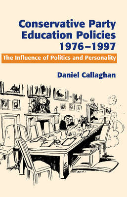 Conservative Party Education Policies, 1976-1979: The Influence of Politics and Personality (Hardback)