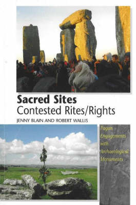 Sacred Sites -- Contested Rites/Rights: Pagan Engagements with Archaeological Monuments (Paperback)