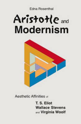 Aristotle and Modernism: Aesthetic Affinities of T S Eliot, Wallace Stevens and Virginia Woolf (Hardback)