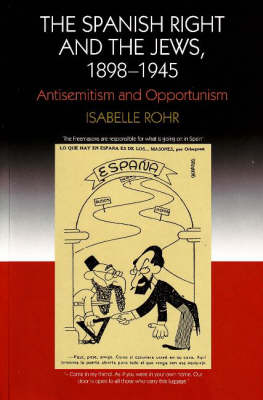 Spanish Right and the Jews, 1898-1945: Antisemitism and Opportunism (Paperback)