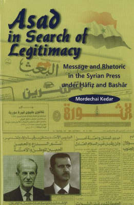 Asad in Search of Legitimacy: Message & Rhetoric in the Syrian Press Under Hafiz & Bashar (Hardback)