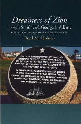 Dreamers of Zion -- Joseph Smith & George J Adams: Conviction, Leadership & Israel's Renewal (Hardback)