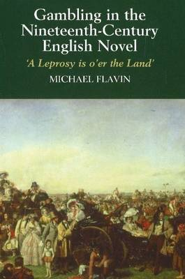 Gambling in the Nineteenth-Century English Novel: A Leprosy is O'Er the Land (Paperback)