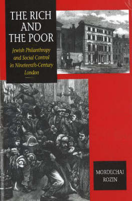Rich & the Poor: Jewish Philanthropy & Social Control in Nineteenth-Century London (Hardback)