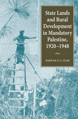 State Lands and Rural Development in Mandatory Palestine, 1920-1948 (Hardback)