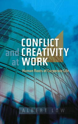 Conflict and Creativity at Work: Human Roots of Corporate Life (Paperback)