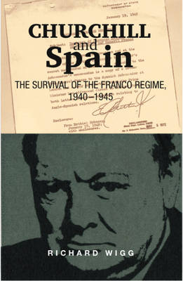 Churchill and Spain: The Survival of the Franco Regime, 1940-1945 (Paperback)
