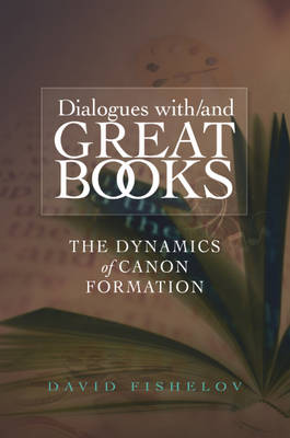 Dialogues with / and Great Books: The Dynamics of Canon Formation (Hardback)